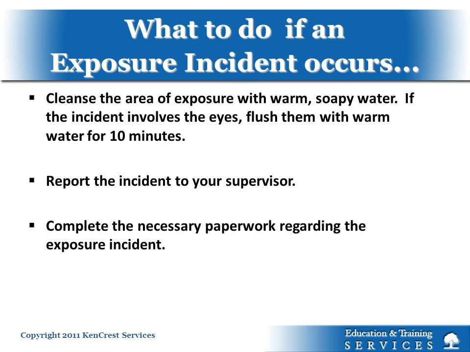 What to do if an Exposure Incident occurs…