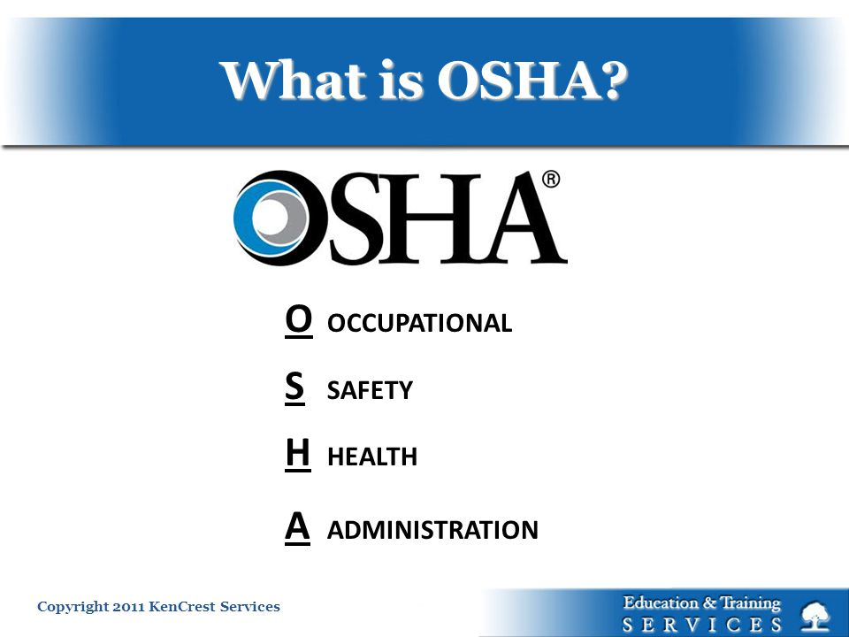 What is OSHA O OCCUPATIONAL S SAFETY H HEALTH A ADMINISTRATION