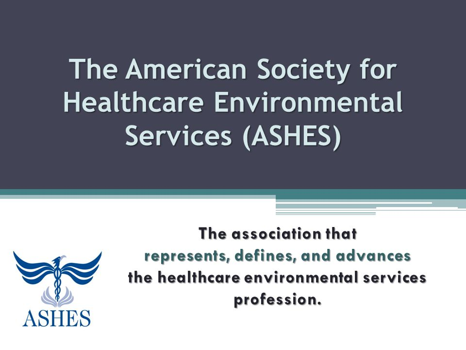 The American Society for Healthcare Environmental Services (ASHES)