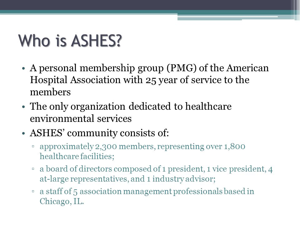 Who is ASHES A personal membership group (PMG) of the American Hospital Association with 25 year of service to the members.