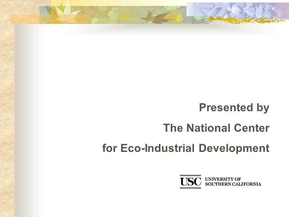 Presented by The National Center for Eco-Industrial Development