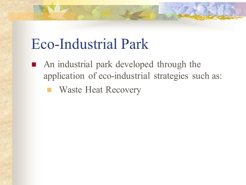 Eco-Industrial Park An industrial park developed through the application of eco-industrial strategies such as: