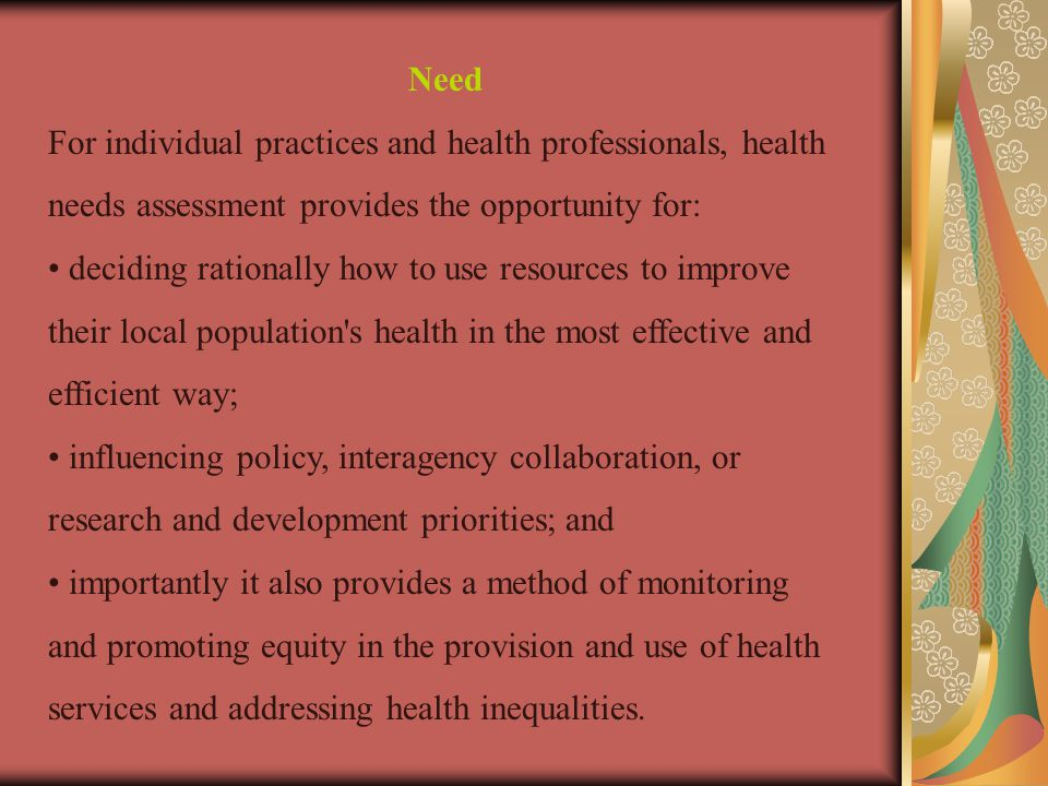Need For individual practices and health professionals, health needs assessment provides the opportunity for: