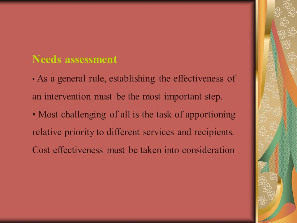 Needs assessment • As a general rule, establishing the effectiveness of an intervention must be the most important step.