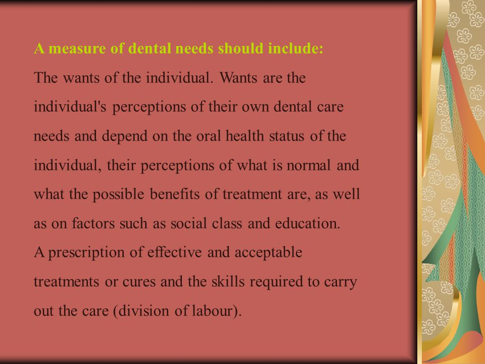 A measure of dental needs should include: