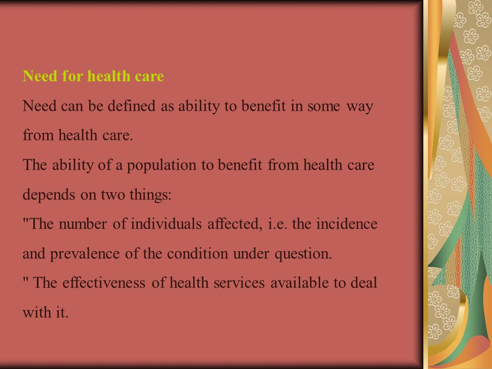 Need for health care Need can be defined as ability to benefit in some way from health care.