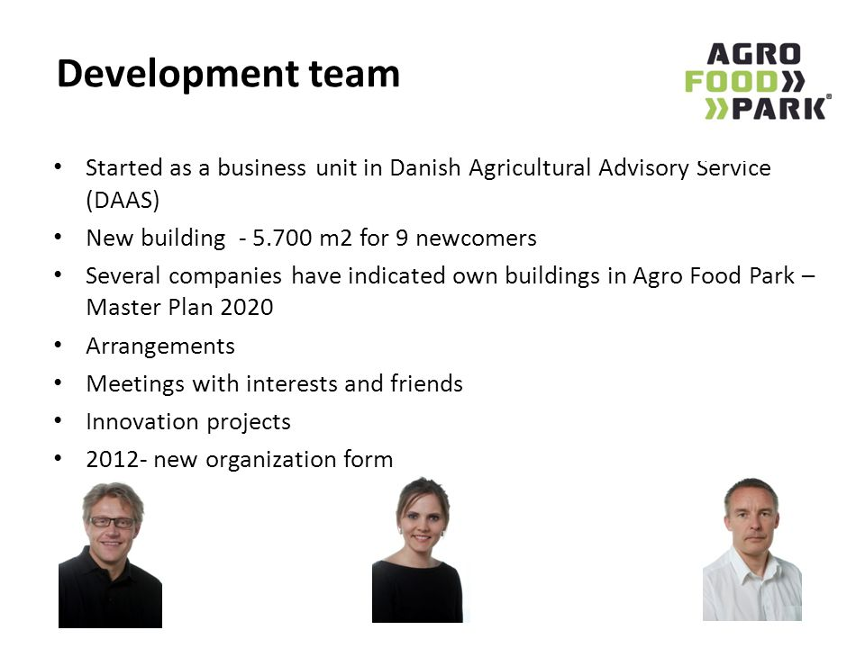 Development team Started as a business unit in Danish Agricultural Advisory Service (DAAS) New building - 5.700 m2 for 9 newcomers.