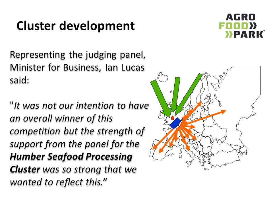 Cluster development Representing the judging panel, Minister for Business, Ian Lucas said: