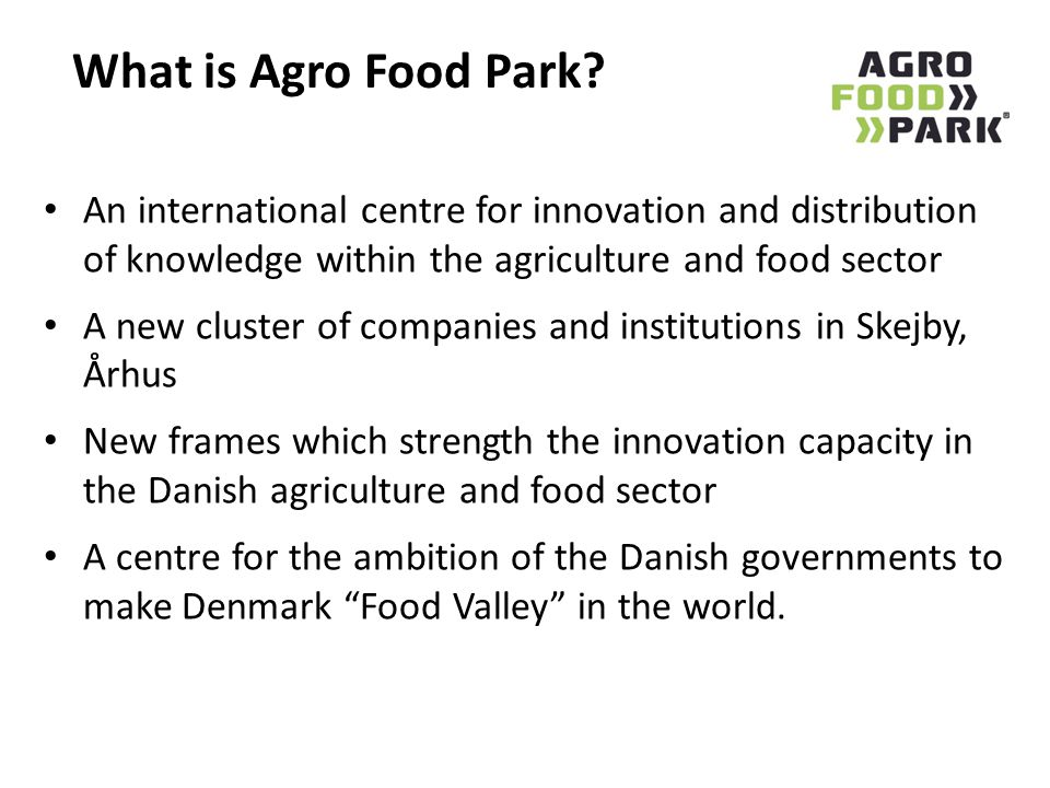 What is Agro Food Park An international centre for innovation and distribution of knowledge within the agriculture and food sector.