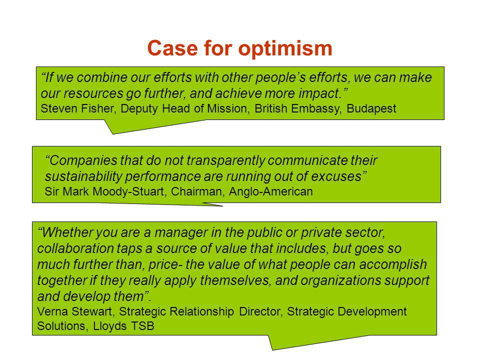 Case for optimism If we combine our efforts with other people's efforts, we can make our resources go further, and achieve more impact.