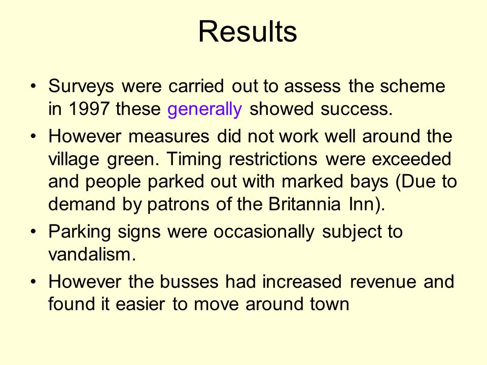 Results Surveys were carried out to assess the scheme in 1997 these generally showed success.