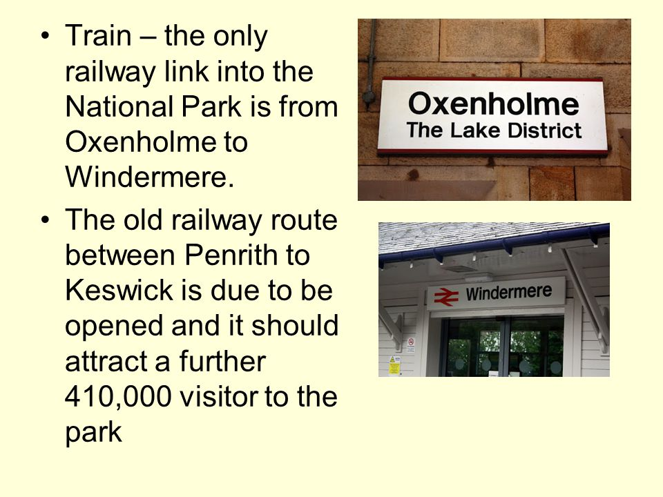 Train – the only railway link into the National Park is from Oxenholme to Windermere.