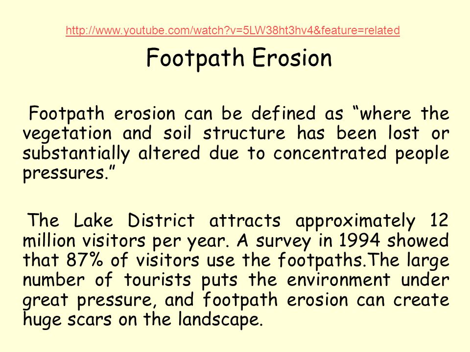 http://www.youtube.com/watch v=5LW38ht3hv4&feature=related Footpath Erosion.