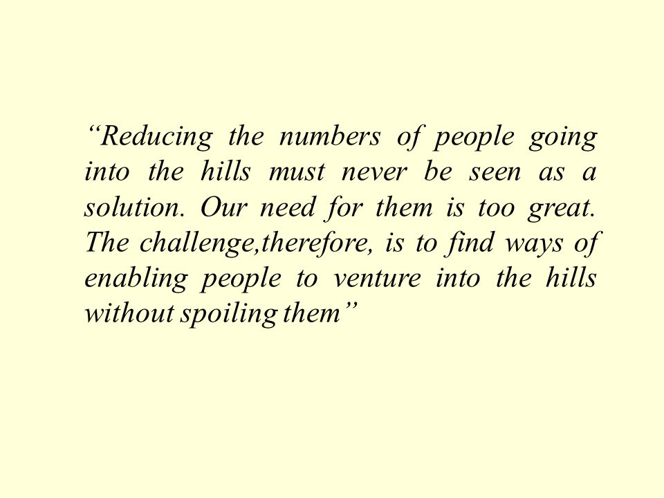 Reducing the numbers of people going into the hills must never be seen as a solution.