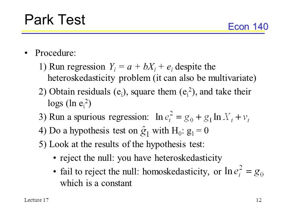 Park Test Procedure: 1) Run regression Yi = a + bXi + ei despite the heteroskedasticity problem (it can also be multivariate)