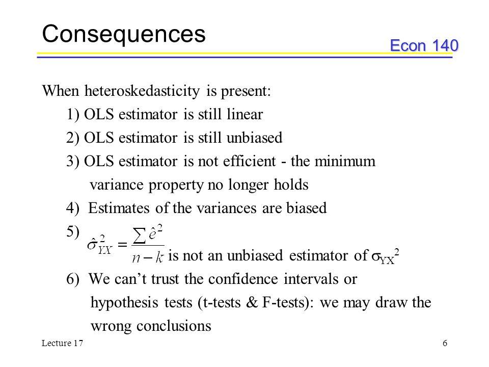 Consequences When heteroskedasticity is present: