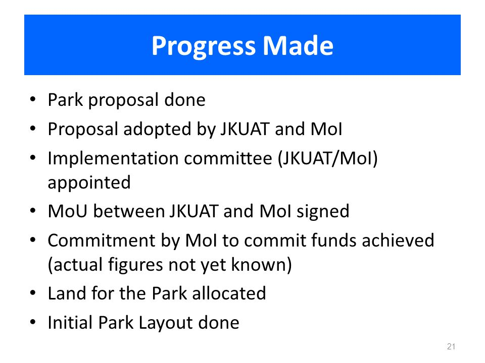 Progress Made Park proposal done Proposal adopted by JKUAT and MoI
