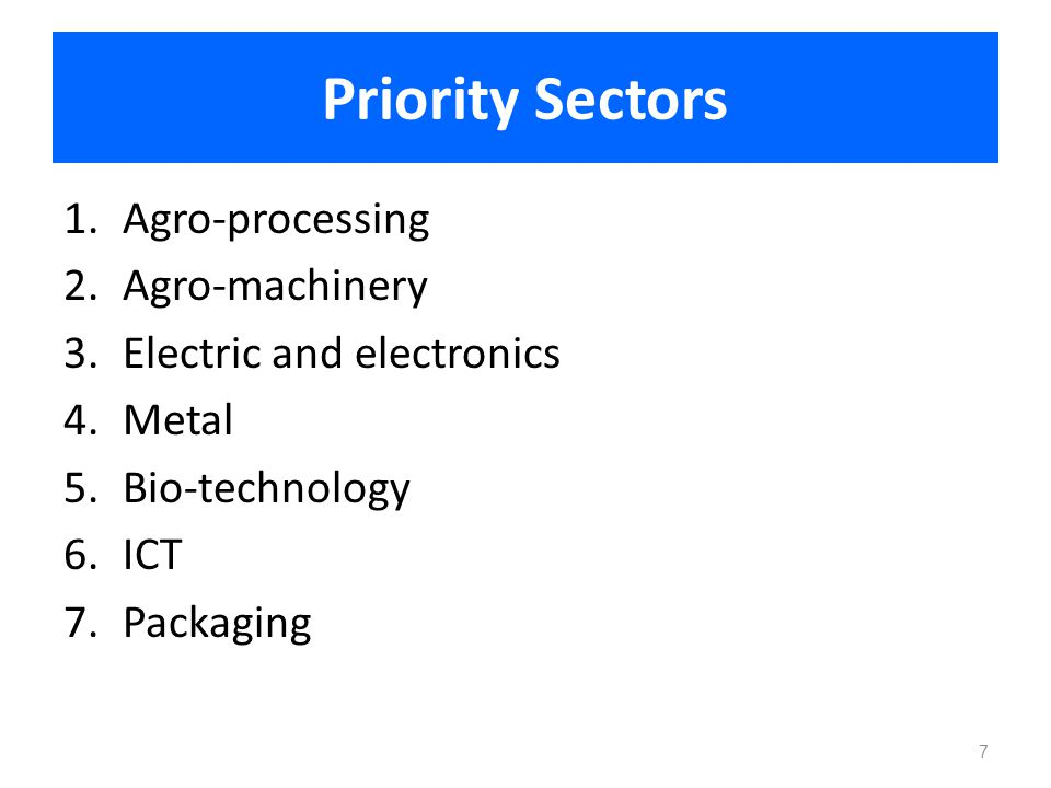 Priority Sectors Agro-processing Agro-machinery