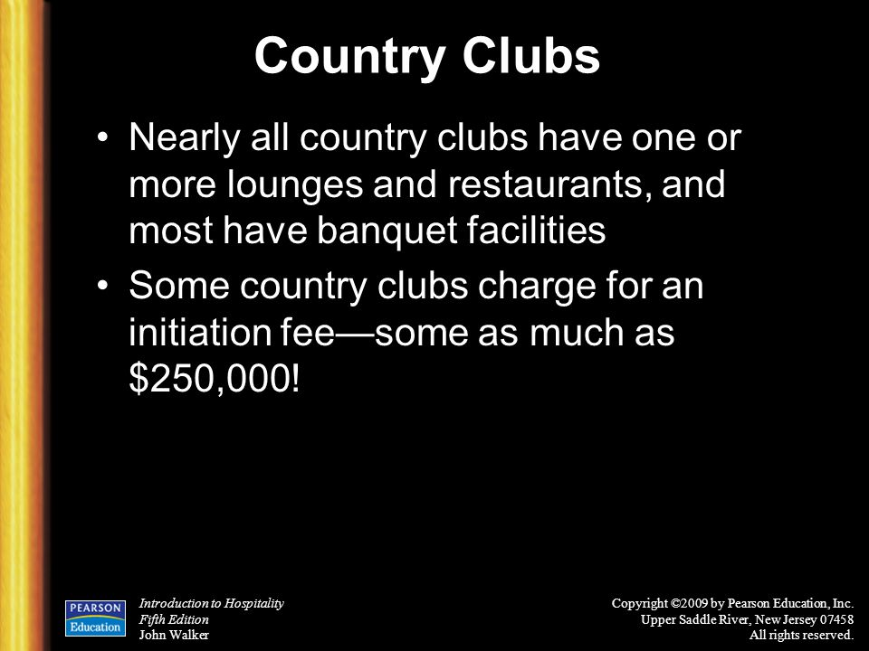 Country Clubs Nearly all country clubs have one or more lounges and restaurants, and most have banquet facilities.
