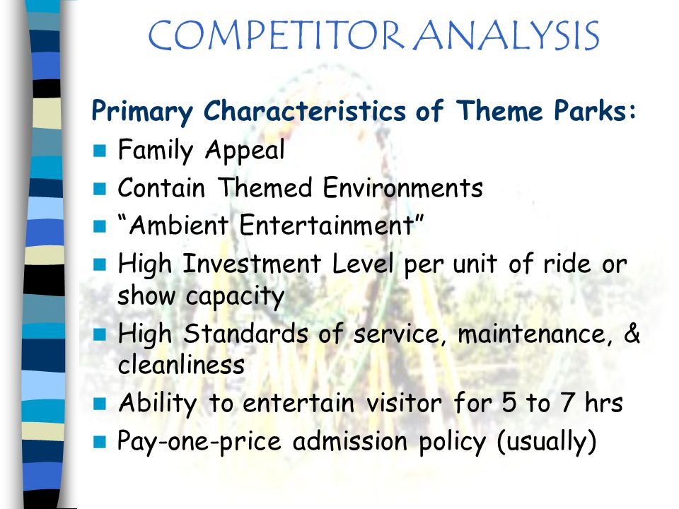 COMPETITOR ANALYSIS Primary Characteristics of Theme Parks: