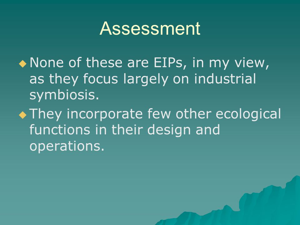 Assessment None of these are EIPs, in my view, as they focus largely on industrial symbiosis.