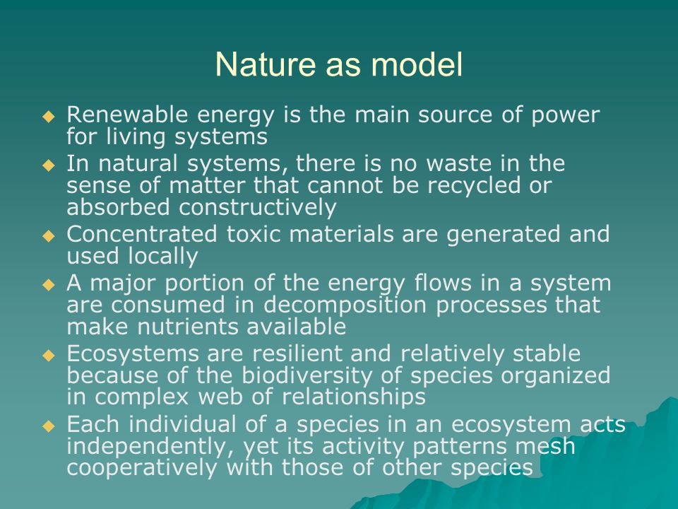 Nature as model Renewable energy is the main source of power for living systems.