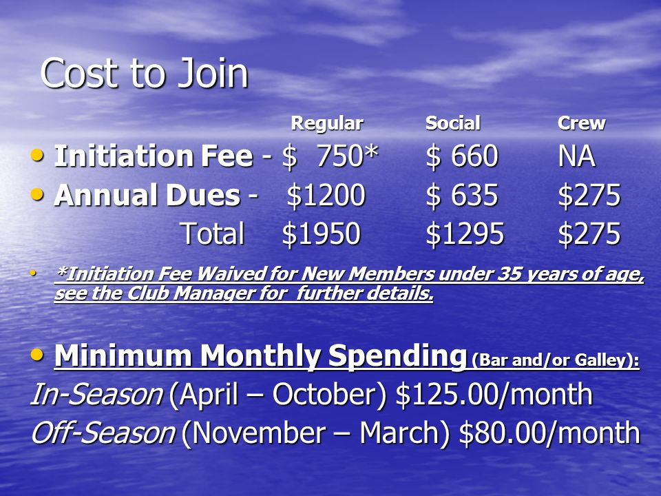 Cost to Join Initiation Fee - $ 750* $ 660 NA