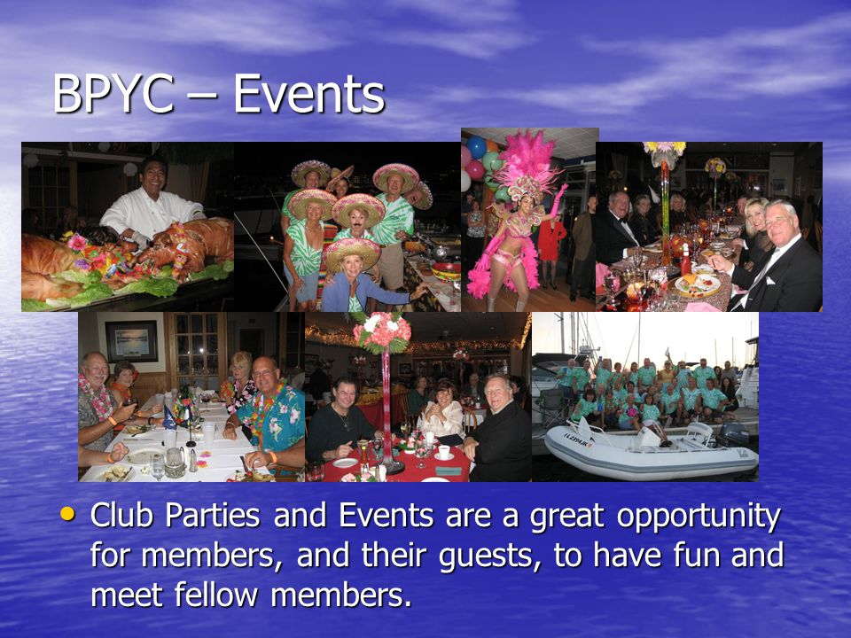 BPYC – Events Club Parties and Events are a great opportunity for members, and their guests, to have fun and meet fellow members.