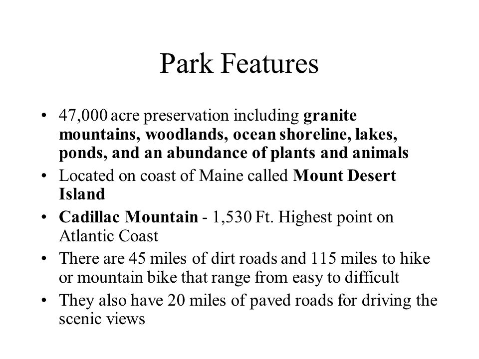 Park Features 47,000 acre preservation including granite mountains, woodlands, ocean shoreline, lakes, ponds, and an abundance of plants and animals.