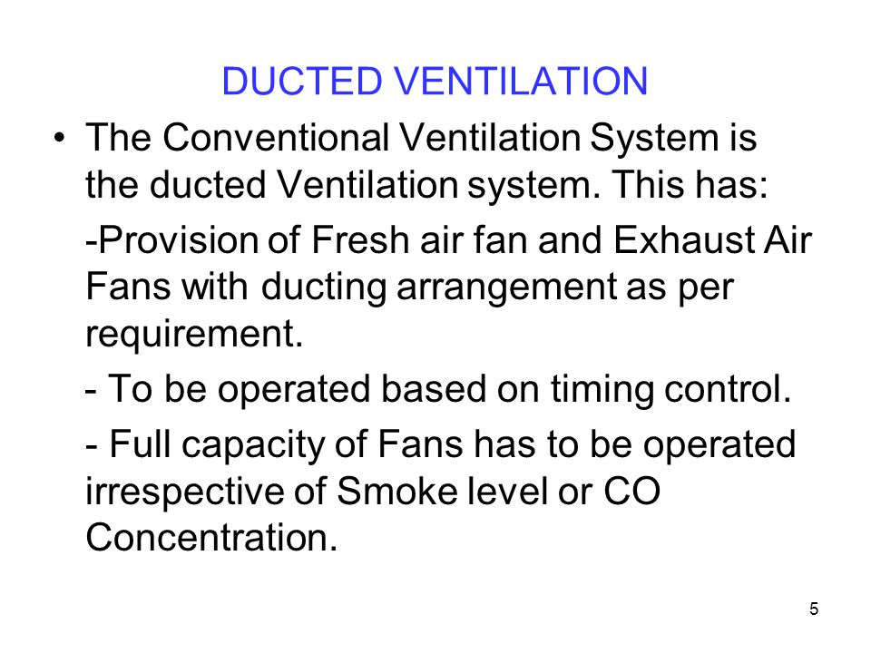 DUCTED VENTILATION The Conventional Ventilation System is the ducted Ventilation system. This has: