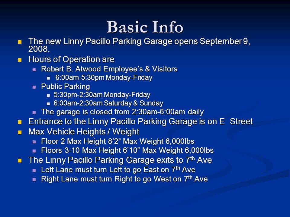 Basic Info The new Linny Pacillo Parking Garage opens September 9, 2008. Hours of Operation are. Robert B. Atwood Employee's & Visitors.