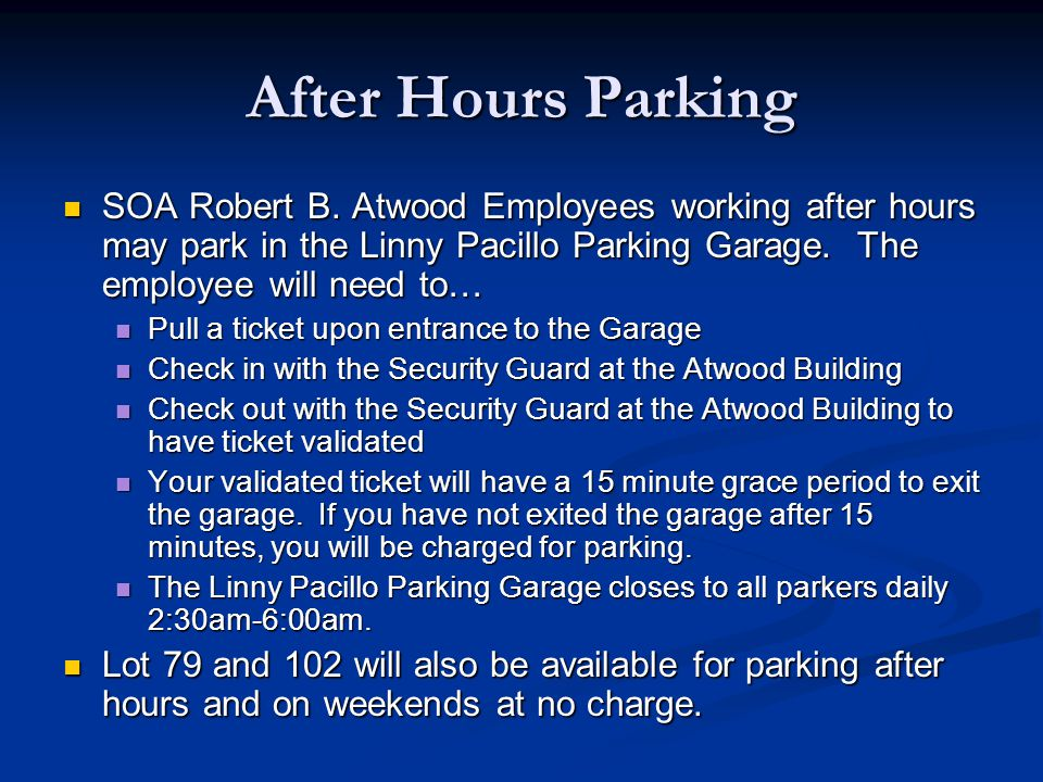 After Hours Parking SOA Robert B. Atwood Employees working after hours may park in the Linny Pacillo Parking Garage. The employee will need to…