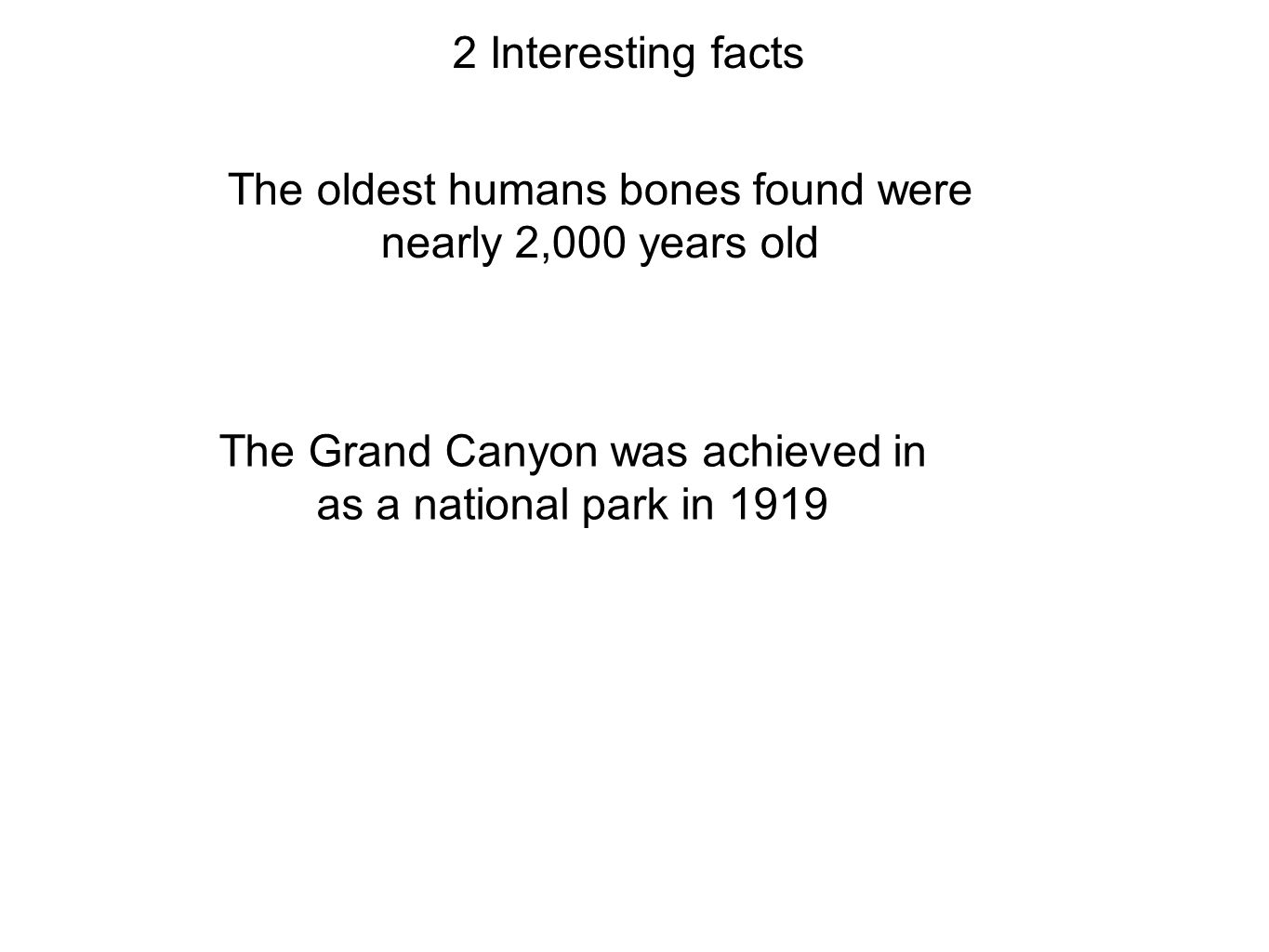 The oldest humans bones found were nearly 2,000 years old