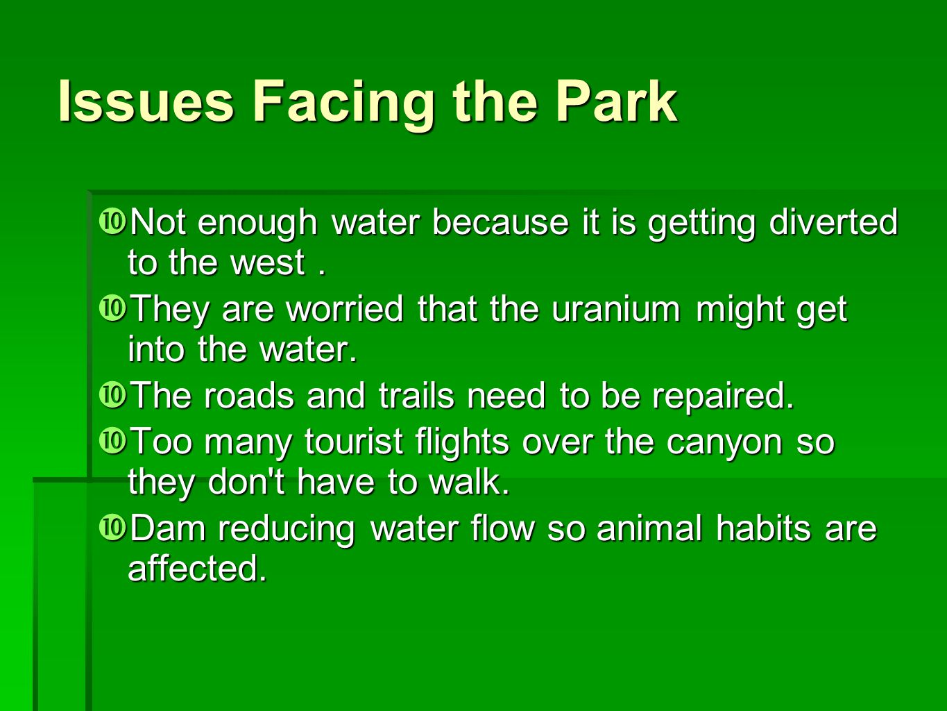 Issues Facing the Park Not enough water because it is getting diverted to the west . They are worried that the uranium might get into the water.