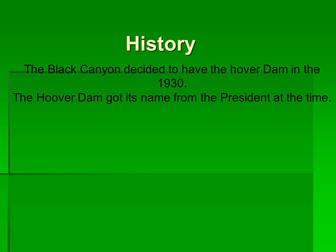 History The Black Canyon decided to have the hover Dam in the 1930.