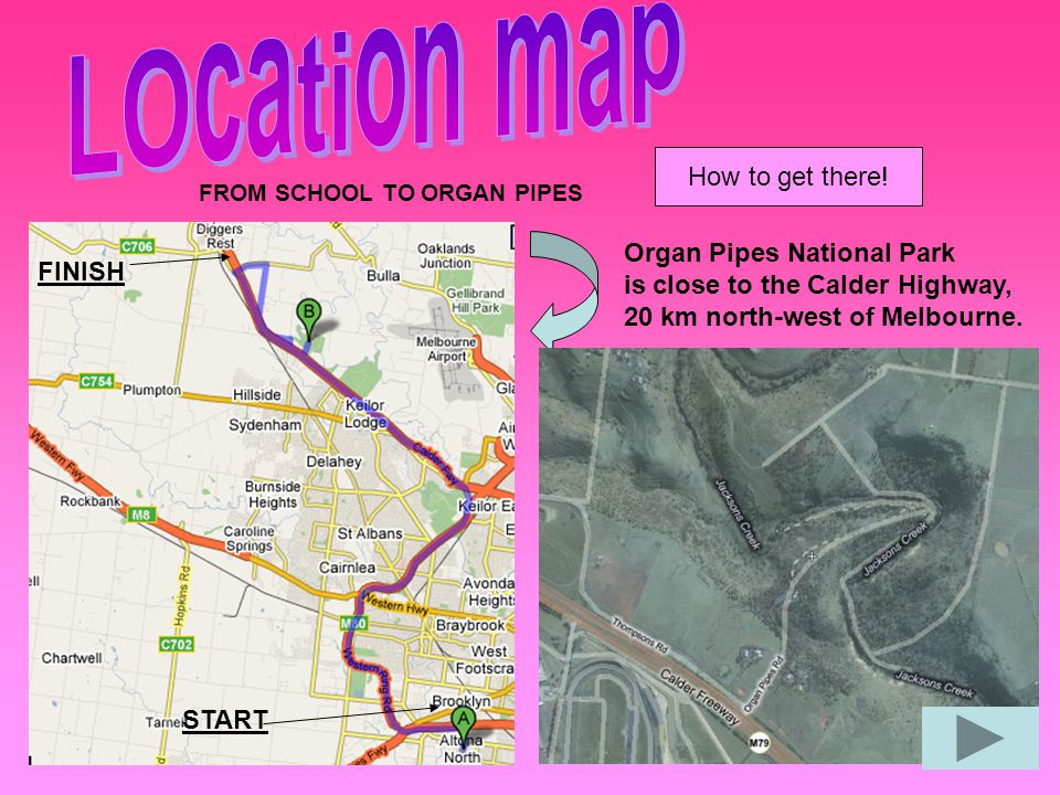 LOcation map How to get there! Organ Pipes National Park FINISH