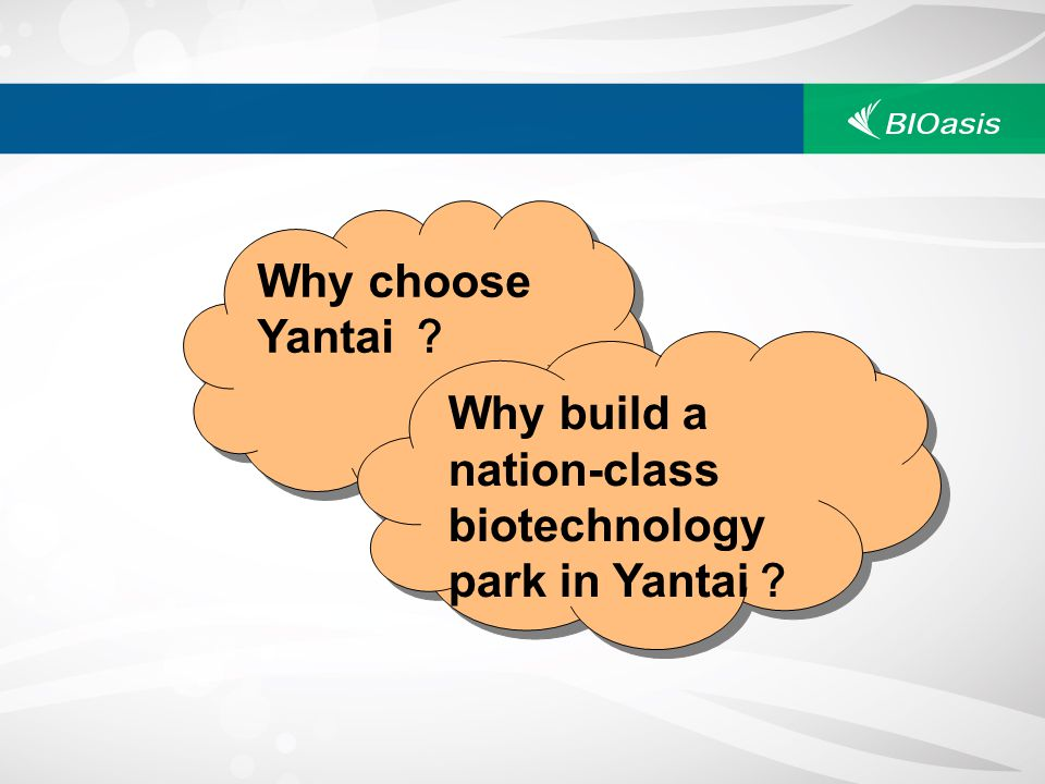 Why choose Yantai ? Why build a nation-class biotechnology park in Yantai?