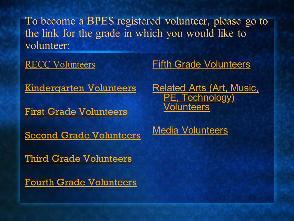 To become a BPES registered volunteer, please go to the link for the grade in which you would like to volunteer:
