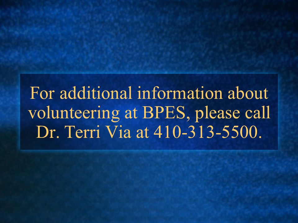 For additional information about volunteering at BPES, please call Dr