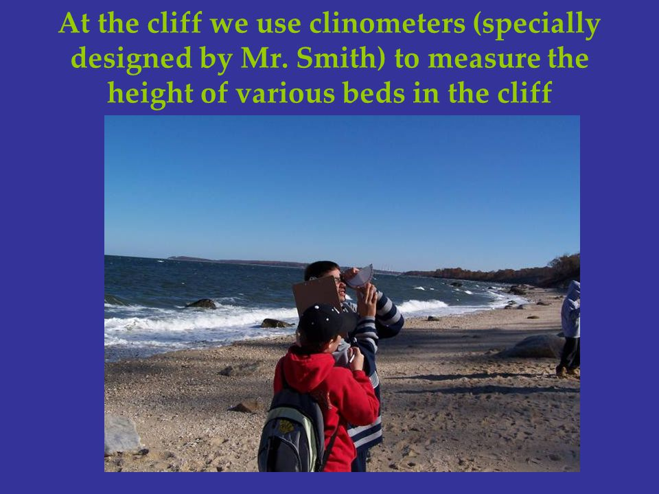 At the cliff we use clinometers (specially designed by Mr