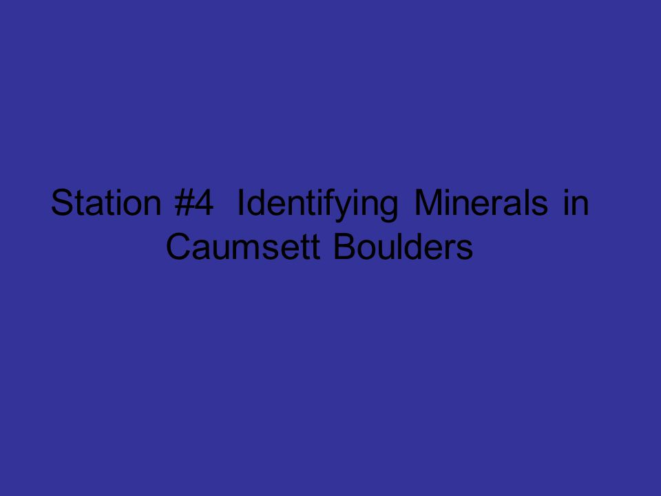 Station #4 Identifying Minerals in Caumsett Boulders