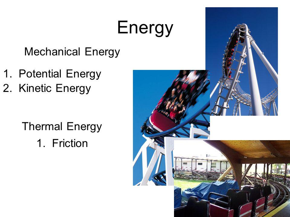 Energy Mechanical Energy 1. Potential Energy 2. Kinetic Energy