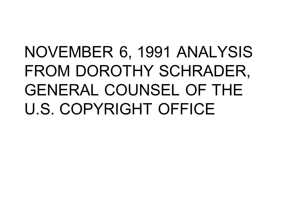 NOVEMBER 6, 1991 ANALYSIS FROM DOROTHY SCHRADER, GENERAL COUNSEL OF THE U.S. COPYRIGHT OFFICE