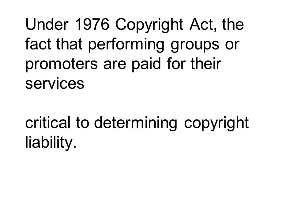 Under 1976 Copyright Act, the fact that performing groups or promoters are paid for their services critical to determining copyright liability.