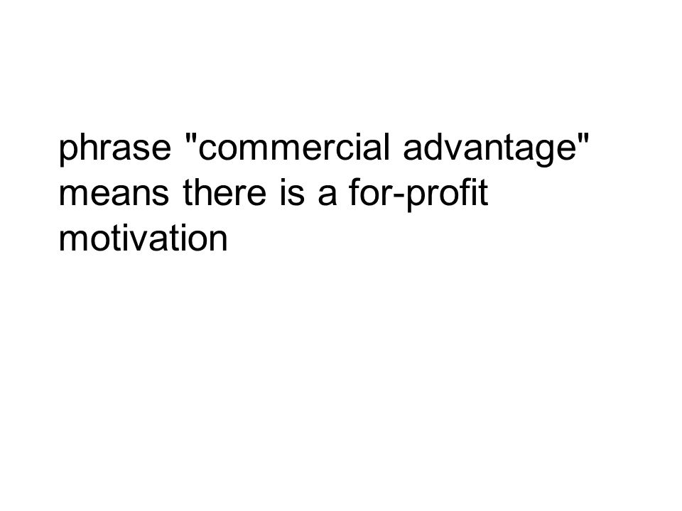 phrase commercial advantage means there is a for-profit motivation