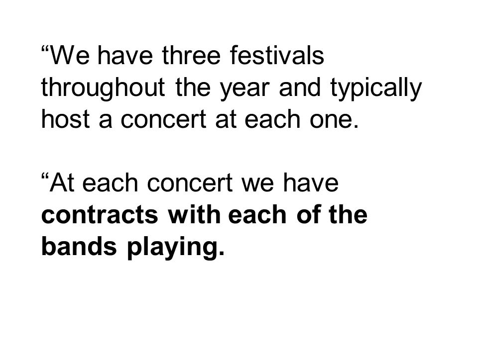 We have three festivals throughout the year and typically host a concert at each one.