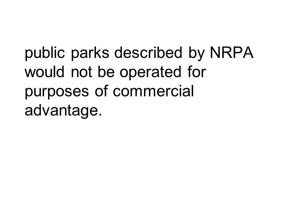 public parks described by NRPA would not be operated for purposes of commercial advantage.