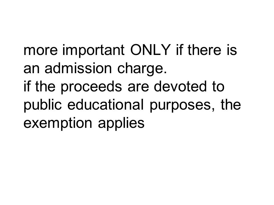more important ONLY if there is an admission charge