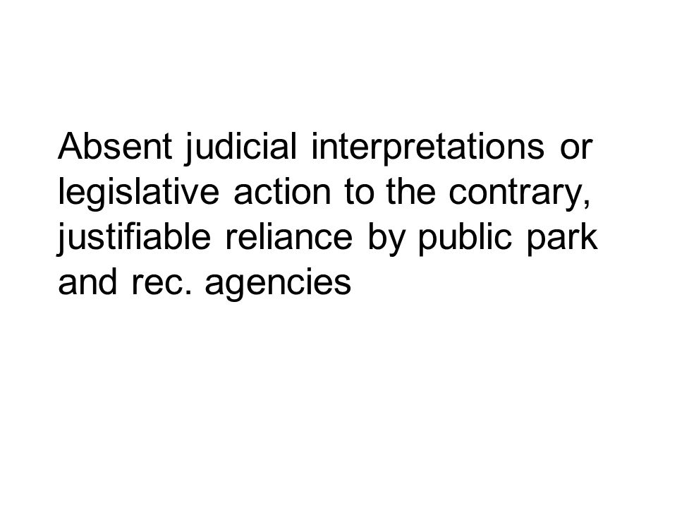 Absent judicial interpretations or legislative action to the contrary, justifiable reliance by public park and rec.