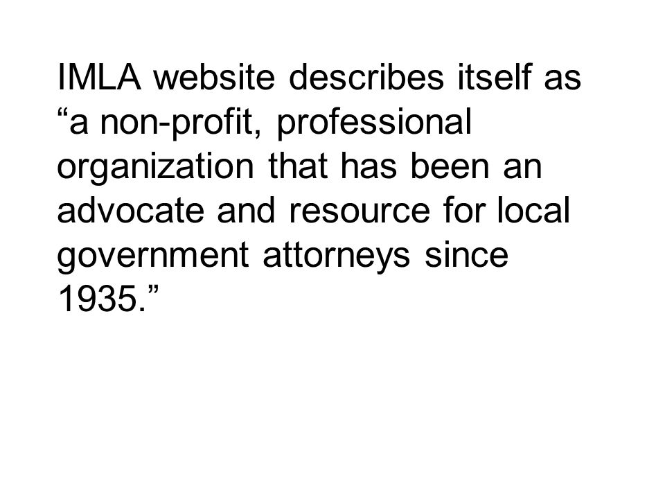 IMLA website describes itself as a non-profit, professional organization that has been an advocate and resource for local government attorneys since 1935.